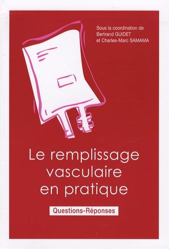 Bertrand Guidet et Charles-Marc Samama - Le remplissage vasculaire en pratique.