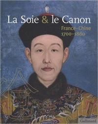 Bertrand Guillet et Alain Croix - La Soie & le Canon - France-Chine 1700-1860.