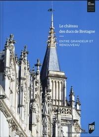 Bertrand Guillet et Aurélien Armide - Le château des ducs de Bretagne - Entre renouveau et grandeur. Huit siècles d'histoire.