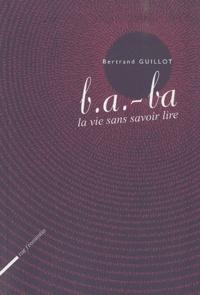 Bertrand Guillot - b.a. -ba la vie sans savoir lire.