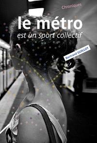Bertrand Guillot - Le métro est un sport collectif.