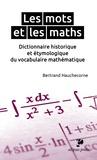 Bertrand Hauchecorne - Les mots et les maths - Dictionnaire historique et étymologique du vocabulaire mathématique.
