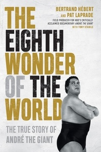 Bertrand Hébert et Pat Laprade - The Eighth Wonder of the World - The True Story of André the Giant.