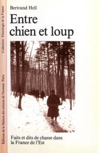 Bertrand Hell - Entre chien et loup - Faits et dits de chasse dans la France de l'Est.