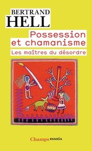 Bertrand Hell - Possession et chamanisme - Les maîtres du désordre.