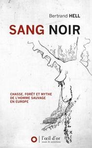 Bertrand Hell - Sang noir - Chasse, forêt et mythe de l'homme sauvage en Europe.