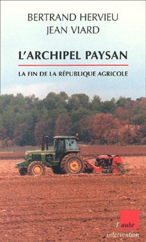 Bertrand Hervieu et Jean Viard - L'archipel paysan. - La fin de la république agricole.