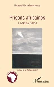 Bertrand Homa Moussavou - Prisons africaines - Le cas du Gabon.