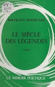 Bertrand Hourcade - Le siècle des légendes.
