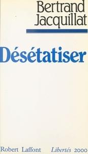 Bertrand Jacquillat - Désétatiser.
