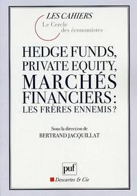Bertrand Jacquillat - Hedge funds, private equity, marchés financiers : les frères ennemis ?.