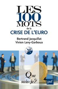 Bertrand Jacquillat et Vivien Lévy-Garboua - Les 100 mots de la crise de l'euro.