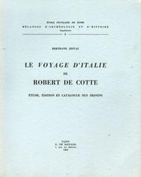 Bertrand Jestaz - Le Voyage d'Italie de Robert de Cotte - Etude, édition et catalogue des dessins.