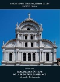 Bertrand Jestaz - Monuments vénitiens de la Première Renaissance - A la lumière des documents.