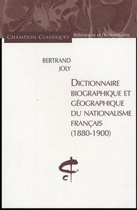 Dictionnaire biographique et géographique du nationalisme français (1880-1900) - Bertrand Joly |