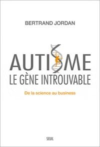 Bertrand Jordan - Autisme, le gène introuvable - De la science au business.