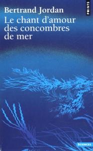 Bertrand Jordan - Le chant d'amour des concombres de mer.