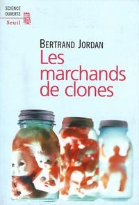 Bertrand Jordan - Les marchands de clones.