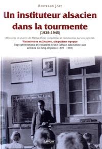 Bertrand Jost - Un instituteur alsacien dans la tourmente (1939-1945).