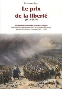 Bertrand Jost - Vicissitudes militaires - Tome 2, Le prix de la liberté (1815-1870).