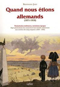Bertrand Jost - Vicissitudes militaires - Tome 3, Quand nous étions allemands (1871-1918).