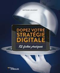 Bertrand Jouvenot - Dopez votre stratégie digitale - 72 fiches pratiques.