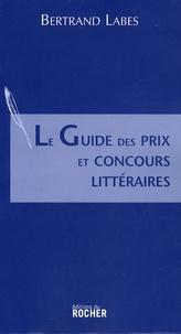 Bertrand Labes - Le Guide des prix et concours littéraires.