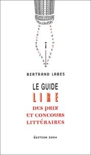 Bertrand Labes - Le guide Lire des prix et concours littéraires.