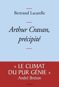 Bertrand Lacarelle - Arthur Cravan, précipité.