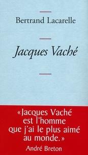 Bertrand Lacarelle - Jacques Vaché.