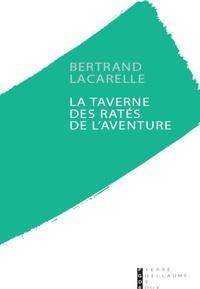 Bertrand Lacarelle - La taverne des ratés de l'aventure.