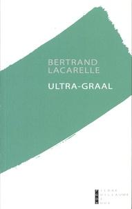 Bertrand Lacarelle - Ultra-Graal.