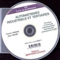 Patrick Tirfoin et Alain Richet - Automatismes industriels et tertiaires 1re et Tle Bac Pro ELEEC - Livre du professeur. 1 Cédérom