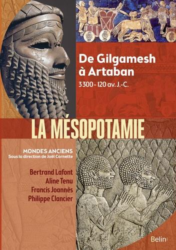 Bertrand Lafont et Aline Tenu - La Mésopotamie - De Gilgamesh à Artaban 3300-120 av. J.-C..