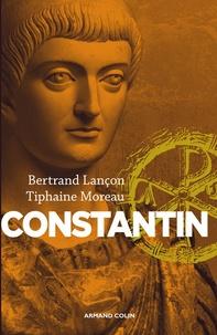 Bertrand Lançon et Tiphaine Moreau - Constantin - Un Auguste chrétien.