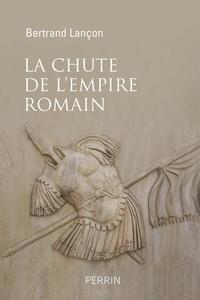 Bertrand Lançon - La chute de l'Empire romain - Une histoire sans fin.