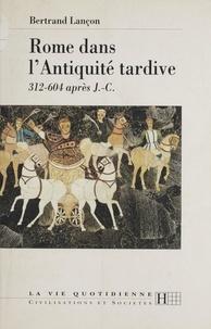 Bertrand Lançon - Rome dans l'Antiquité tardive - 312-604 après J.-C..