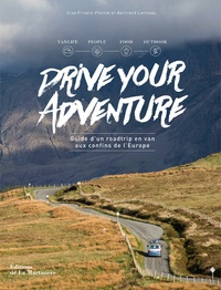 Bertrand Lanneau et Elsa Frindik-Pierret - Drive your adventure - Guide d'un roadtrip en van aux confins de l'Europe.