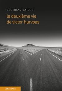 Bertrand Latour - La deuxième vie de Victor Hurvoas.