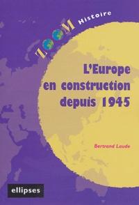 Bertrand Laude - L'Europe en construction depuis 1945.