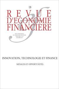Bertrand Lavayssière et Ivan Odonnat - Revue d'économie financière N° 120, Décembre 201 : Innovation, technologie et finance - Menaces et opportunités.