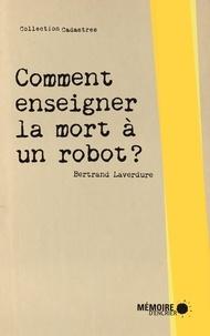 Bertrand Laverdure et  Mémoire d'encrier - Comment enseigner la mort à un robot?.