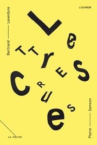 Bertrand Laverdure et Pierre Samson - Lettres crues - Théâtre épistolaire de la littérature à l'époque des médias sociaux.