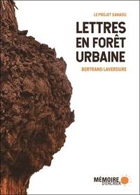 Bertrand Laverdure - Lettres en forêt urbaine - Le projet Xanadu.