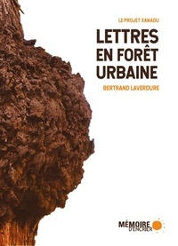 Bertrand Laverdure et Catherine Filteau - Lettres en forêt urbaine - Le projet Xanadu.