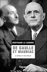 Bertrand Le Gendre - De Gaulle et Mauriac - Le héros et son héraut.
