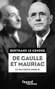 Bertrand Le Gendre - De Gaulle et Mauriac - Le dialogie oublié.
