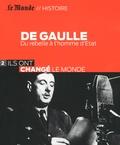Bertrand Le Gendre - De Gaulle - Du rebelle à l'homme d'Etat.
