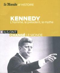 Bertrand Le Gendre - Kennedy - L'homme, le président, le mythe.