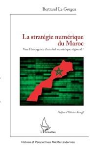 Bertrand Le Gorgeu - La stratégie numérique du Maroc - Vers l'émergence d'un hub numérique régional ?.